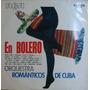Lp Orquestra Românticos De Cuba En Bolero - 1972