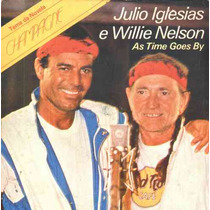 Julio Iglesias & Willie Nelson Compacto De Vinil As Time Goe