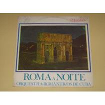 Orquestra Romanticos De Cuba Roma A Noite Lp Vinil