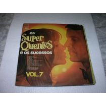 Lp Os Super Quentes E Os Sucessos, Vol 7