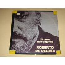 Roberto De Regina - 25 Anos De Conjunto - 1976 Lp Vinil