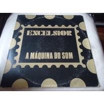 Lp - Excelsior - A Máquina Do Som (e3)