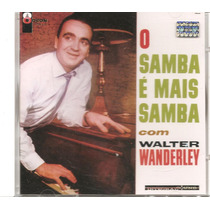 Cd - Walter Wanderley - O Samba É Mais Samba Com Walter W.