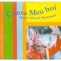 Cd Canta Meu Boi - Mestre Manoel Marinheiro - Original