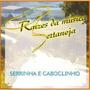 Cd Serrinha E Caboclinho - Raízes Da Musica Sertaneja ***