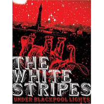 The White Stripes - Under Blackpool Lights Dvd Novo Lacrado