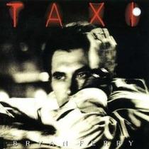 Cd Bryan Ferry - Taxi (roxy Music) Importado Made Uk