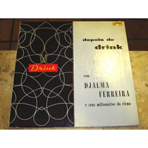 Lp Djalma Ferreira - Depois Do Drink (59) C/ Ed Lincoln