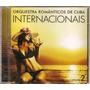 Cd Orquestra Românticos De Cuba - Internacionais - Novo***