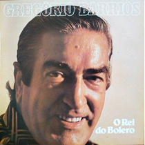 Lp Vinil - Gregorio Barrios - O Rei Do Bolero