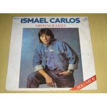 Ismael Carlos Minhas Raizes Vol 10 1990 Lp Vinil Disco