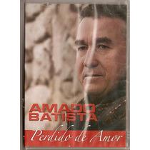 Dvd Amado Batista - Perdido De Amor - Novo***