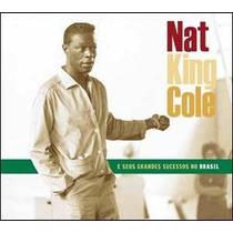 Cd Nat King Cole - Grandes Sucessos No Brasil - Frete Gratis