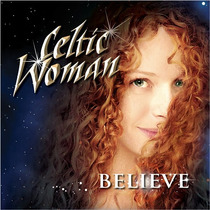 Cd Celtic Woman Believe =import= Novo Lacrado