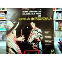 Vinil / Lp - Pedro Raymundo - O Rio Grande Canta Na Voz De