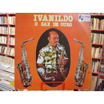 Vinil / Lp - Ivanildo - O Sax De Ouro - 1979