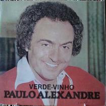 Paulo Alexandre Verde Vinho -compacto Vinil Chantecler 1978
