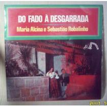 Lp Maria Alcina E Sebastiao Robalinho Do Fado A Desgarrada