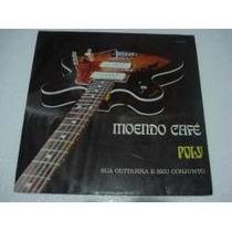 Poly E Seu Conjunto - Moendo Café- Alvorada-210407170-1976