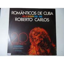 Disco De Vinil Romãnticos De Cuba Sucessos De Roberto Carlos
