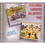 Cd - Original Violeiros Famosos Da Música Raiz - Dose Dupla