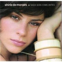 Cd Shirle De Moraes - Nada Será Como Antes (fama)