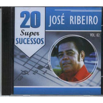 Cd José Ribeiro - 20 Super Sucessos Vol.2 - Lacrado