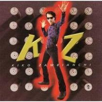 Cd Kiko Zambianchi - Kz = Palco - Choque - Primeiros Erros