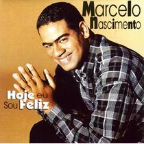 Cd Marcelo Nascimento - Hoje Eu Sou Feliz * Lacrado Raridade
