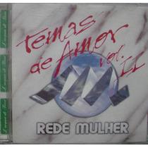 Cd Rede Mulher - Temas De Amor - Frete Gratis