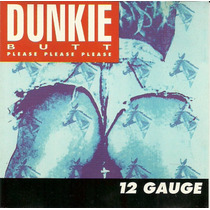 12 Gauge Dunkie Butt Please Please Please - Single Importado