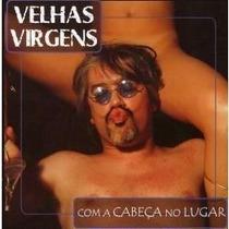 Cd - Velhas Virgens - Com A Cabeça No Lugar - Lacrado