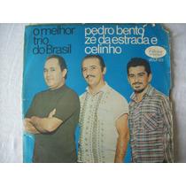 Lp Pedro Bento - Zé Da Estrada - Celinho - O Melhor Trio