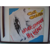 Lp: Cat Club / Never Change My Heart Import Disco Mix 1990