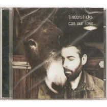 Cd Tindersticks - Can Our Love... ( Lacrado - Frete Gratis )