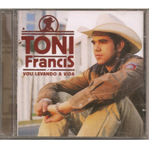 Toni Francis - Vou Levando A Vida - Novo E Lacrado!!