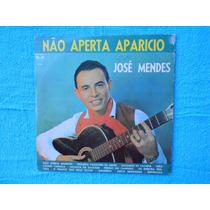 Lp José Mendes P/1973- Não Aperta Aparicio