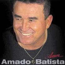 Cd Amado Batista - Amor... - Frete Gratis