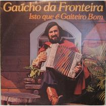 Gaúcho Da Fronteira - Isto Que É Gaiteiro Bom - 1981