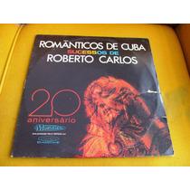 Lp Romanticos De Cuba Sucessos De Roberto Carlos Nilo Sergio