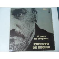 Disco Vinil Lp 25 Anos Do Conjunto Roberto De Regina Lindo##