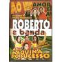 Dvd Roberto E Banda A Máquina Do Forró Direto De Floriano/pi