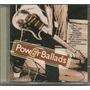 Cd Power Ballads Coletânea Pop Rock 1ª Edição 2004 Lacrado
