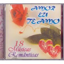 Cd Amor Eu Te Amo - 18 Músicas Românticas - Novo***