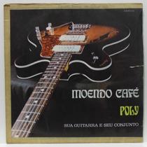 Lp Poly E Sua Guitarra E Seu Conjunto - Moendo Café - Chante