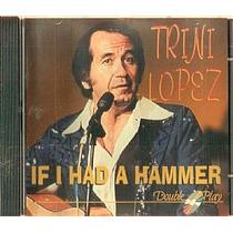 Cd Trini Lopez - If I Had Hammer (usado/otimo)