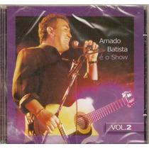 Cd Amado Batista - É O Show Vol. 2 - Novo***