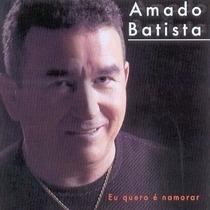 Cd Amado Batista - Eu Quero E Namorar