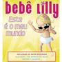 Cd Bebê Lilly - Este É O Meu Mundo / Frete Gratis