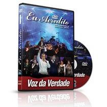 Dvd Voz Da Verdade - Eu Acredito - De: 45,00 Por 32,00